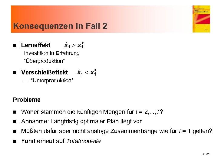 """Konsequenzen in Fall 2 n Lerneffekt Investition in Erfahrung """"Überproduktion"""" n Verschleißeffekt – """"Unterproduktion"""""""