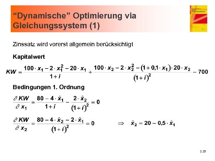 """""""Dynamische"""" Optimierung via Gleichungssystem (1) Zinssatz wird vorerst allgemein berücksichtigt Kapitalwert Bedingungen 1. Ordnung"""