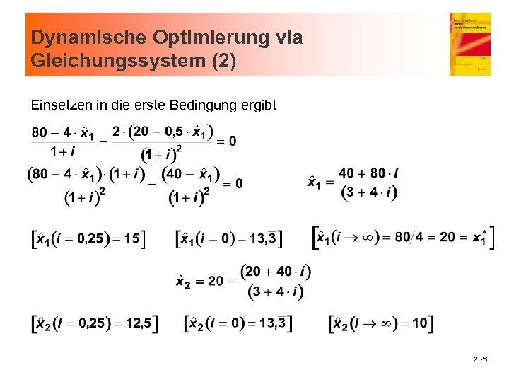 Dynamische Optimierung via Gleichungssystem (2) Einsetzen in die erste Bedingung ergibt 2. 26