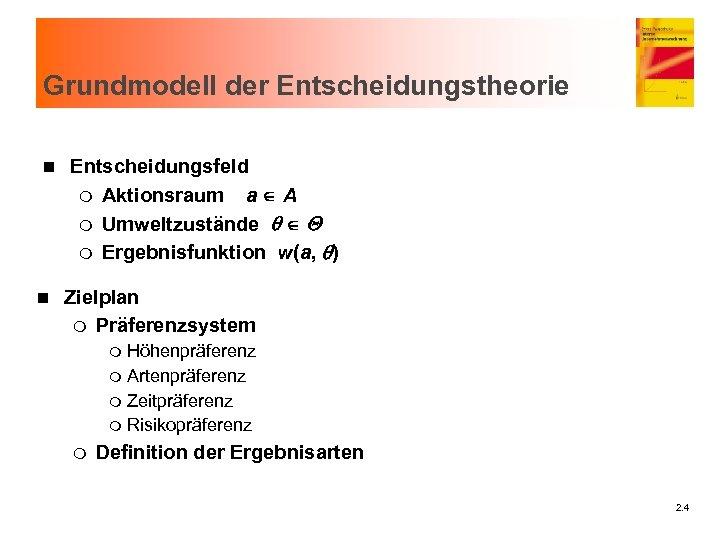 Grundmodell der Entscheidungstheorie n n Entscheidungsfeld m Aktionsraum a A m Umweltzustände q Q