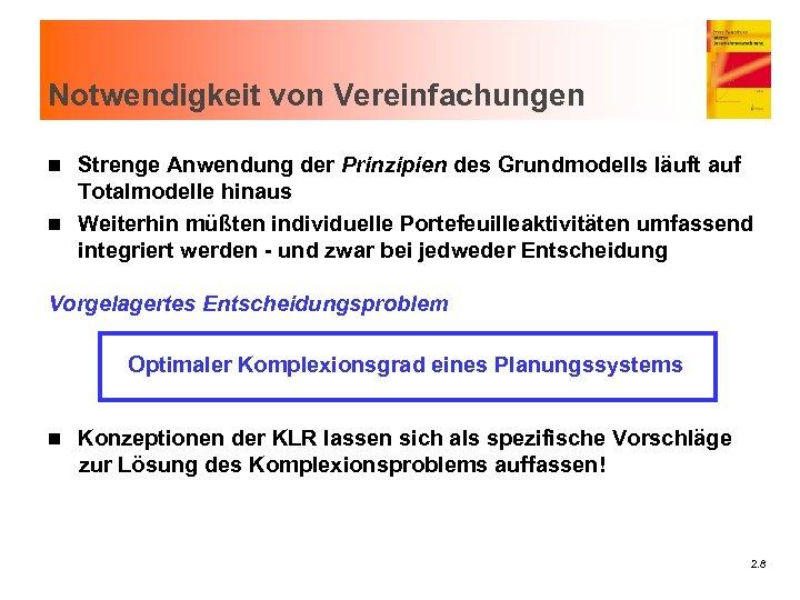 Notwendigkeit von Vereinfachungen Strenge Anwendung der Prinzipien des Grundmodells läuft auf Totalmodelle hinaus n