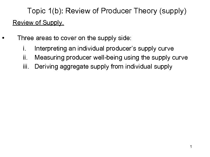 Topic 1(b): Review of Producer Theory (supply) Review of Supply. • Three areas to