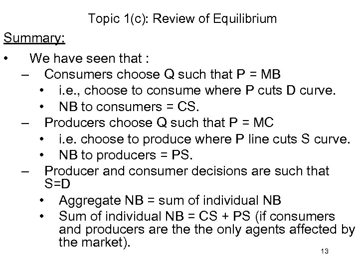 Topic 1(c): Review of Equilibrium Summary: • We have seen that : – Consumers