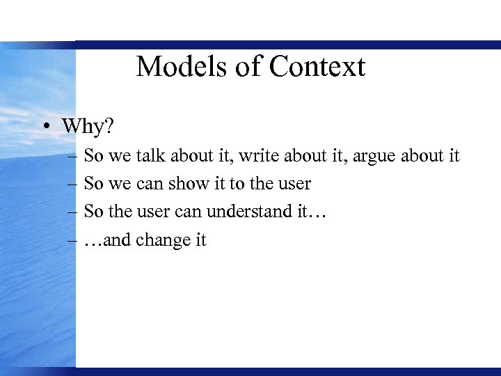 Models of Context • Why? – So we talk about it, write about it,