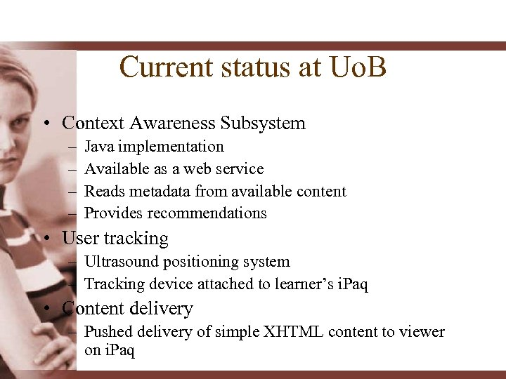 Current status at Uo. B • Context Awareness Subsystem – – Java implementation Available