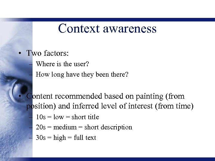 Context awareness • Two factors: – Where is the user? – How long have