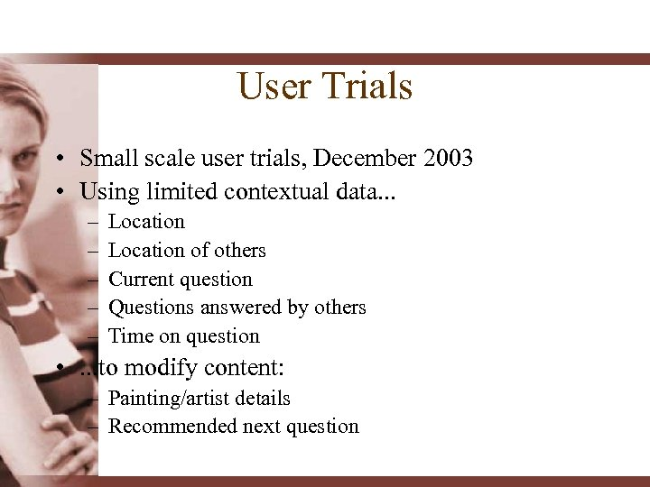 User Trials • Small scale user trials, December 2003 • Using limited contextual data.