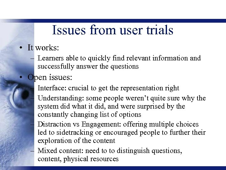 Issues from user trials • It works: – Learners able to quickly find relevant