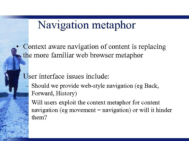 Navigation metaphor • Context aware navigation of content is replacing the more familiar web
