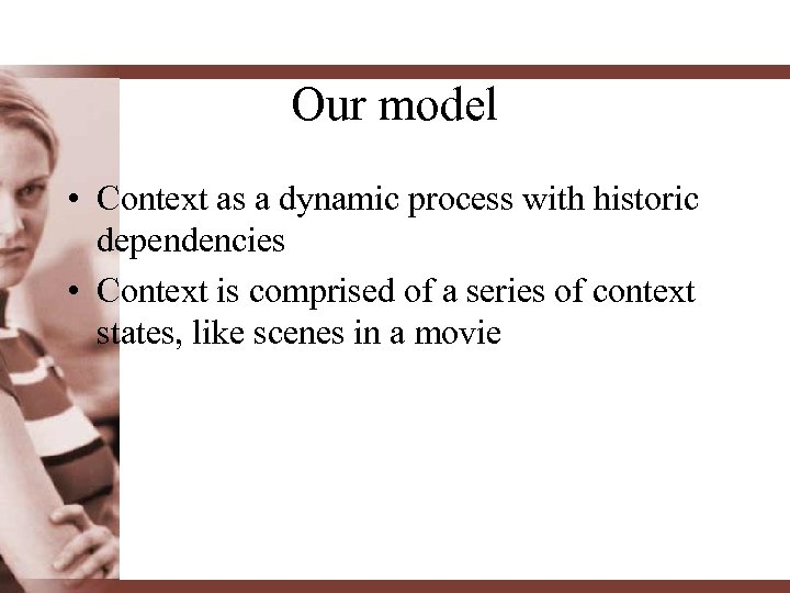 Our model • Context as a dynamic process with historic dependencies • Context is