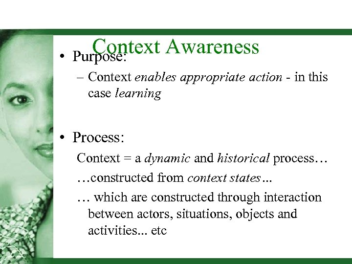 • Context Awareness Purpose: – Context enables appropriate action - in this case