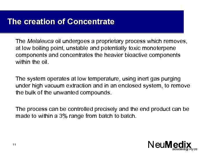 The creation of Concentrate The Melaleuca oil undergoes a proprietary process which removes, at