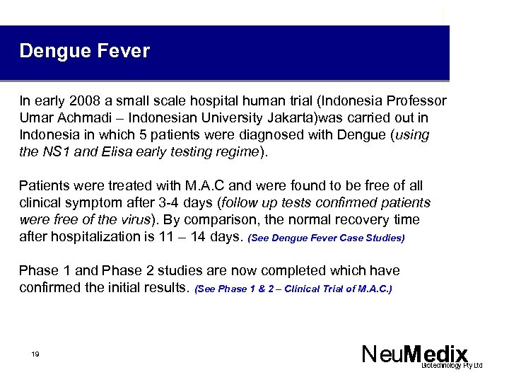 Dengue Fever In early 2008 a small scale hospital human trial (Indonesia Professor Umar