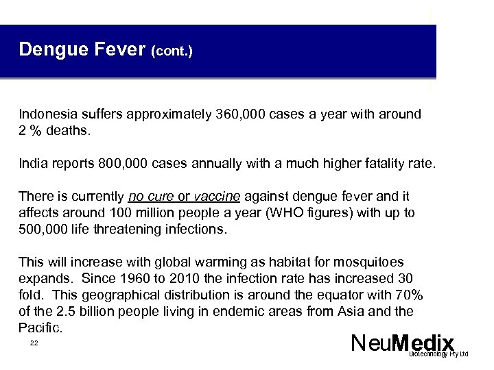 Dengue Fever (cont. ) Indonesia suffers approximately 360, 000 cases a year with around