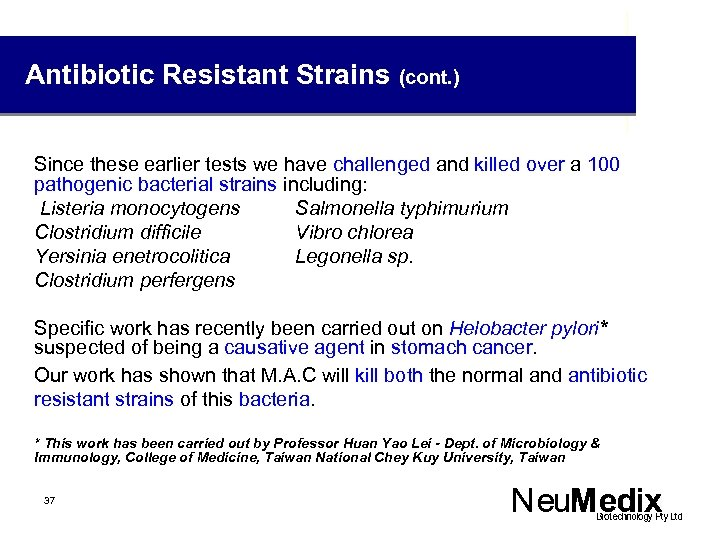 Antibiotic Resistant Strains (cont. ) Since these earlier tests we have challenged and killed