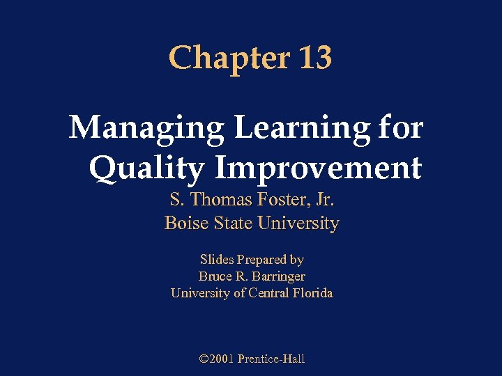Chapter 13 Managing Learning for Quality Improvement S. Thomas Foster, Jr. Boise State University