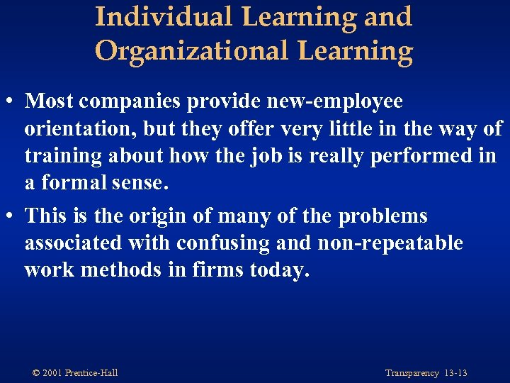Individual Learning and Organizational Learning • Most companies provide new-employee orientation, but they offer