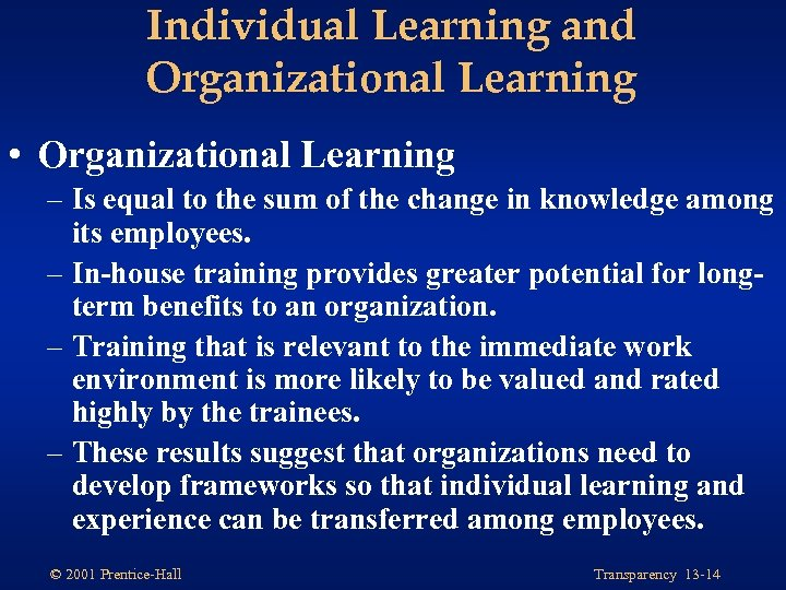 Individual Learning and Organizational Learning • Organizational Learning – Is equal to the sum