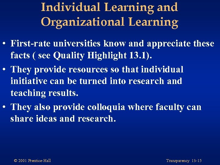 Individual Learning and Organizational Learning • First-rate universities know and appreciate these facts (