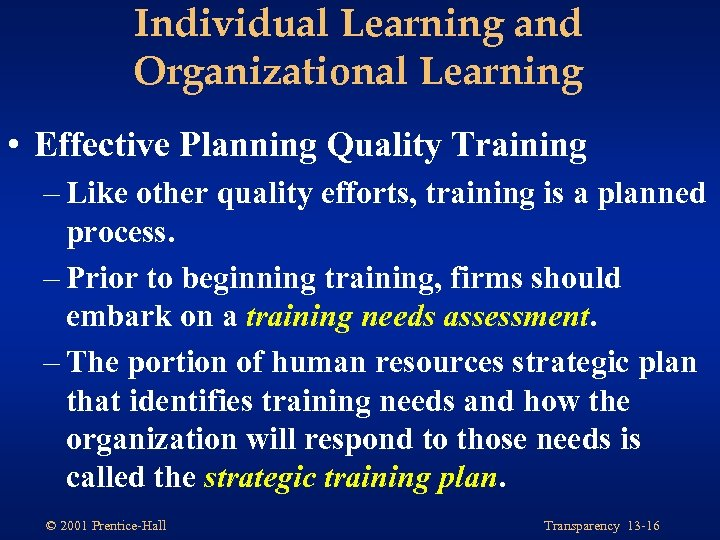 Individual Learning and Organizational Learning • Effective Planning Quality Training – Like other quality