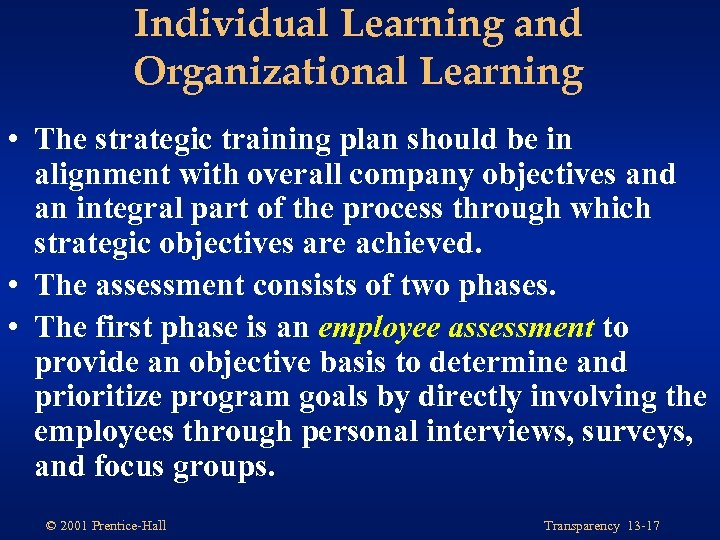 Individual Learning and Organizational Learning • The strategic training plan should be in alignment