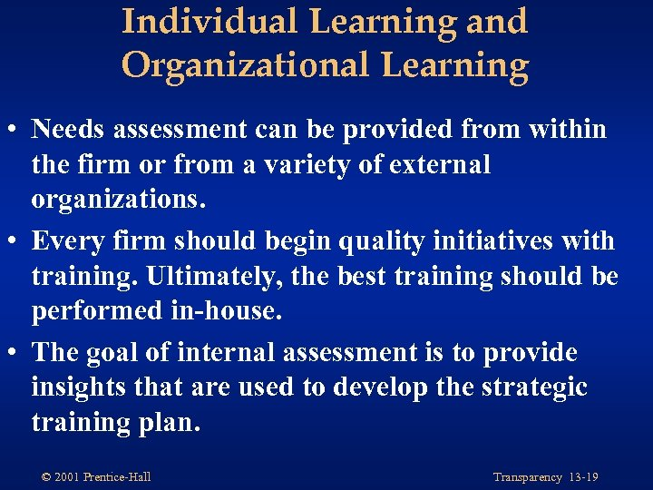 Individual Learning and Organizational Learning • Needs assessment can be provided from within the