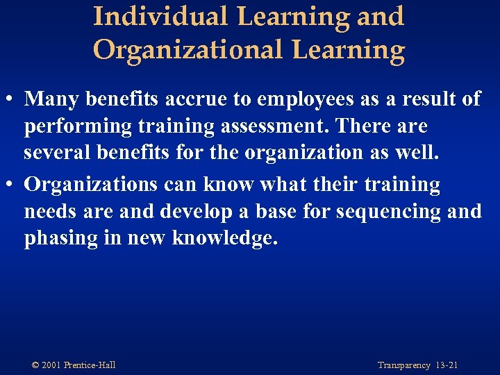 Individual Learning and Organizational Learning • Many benefits accrue to employees as a result