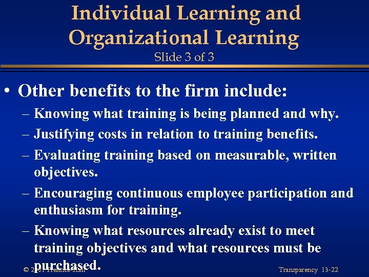 Individual Learning and Organizational Learning Slide 3 of 3 • Other benefits to the