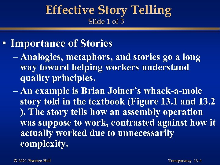 Effective Story Telling Slide 1 of 3 • Importance of Stories – Analogies, metaphors,