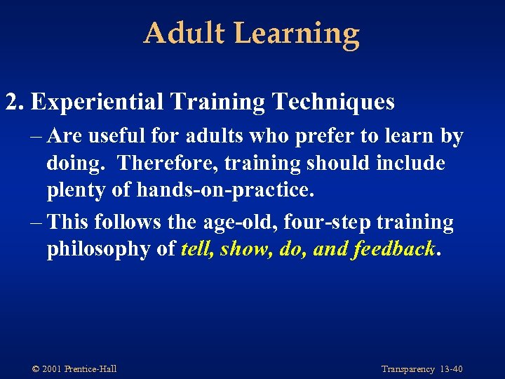 Adult Learning 2. Experiential Training Techniques – Are useful for adults who prefer to
