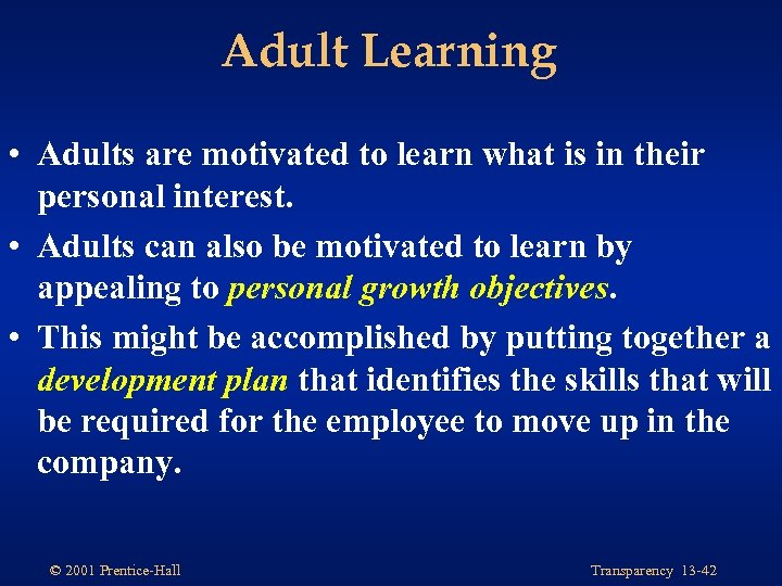 Adult Learning • Adults are motivated to learn what is in their personal interest.