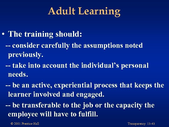 Adult Learning • The training should: -- consider carefully the assumptions noted previously. --