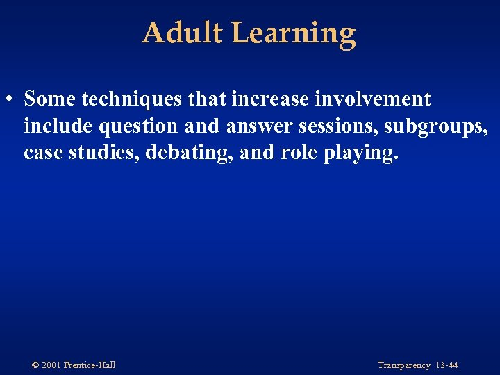 Adult Learning • Some techniques that increase involvement include question and answer sessions, subgroups,