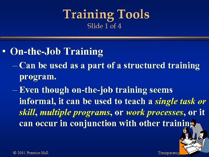 Training Tools Slide 1 of 4 • On-the-Job Training – Can be used as