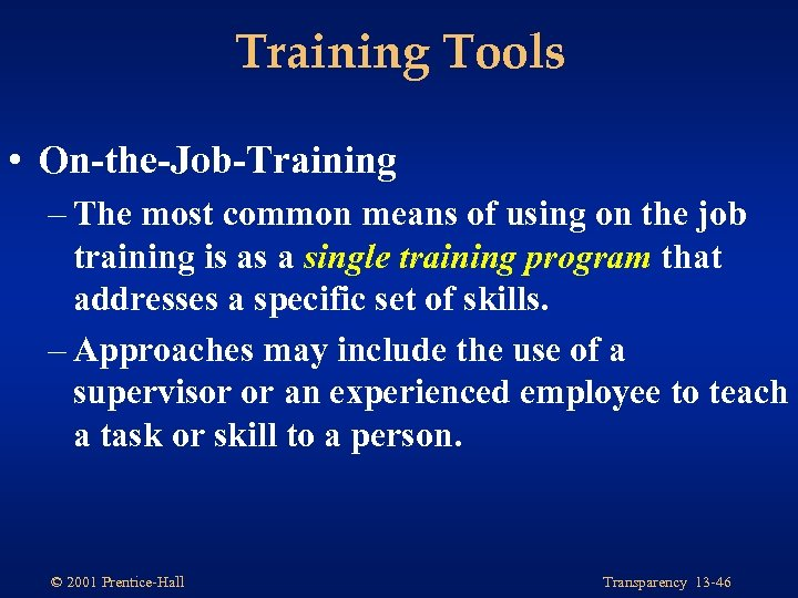 Training Tools • On-the-Job-Training – The most common means of using on the job