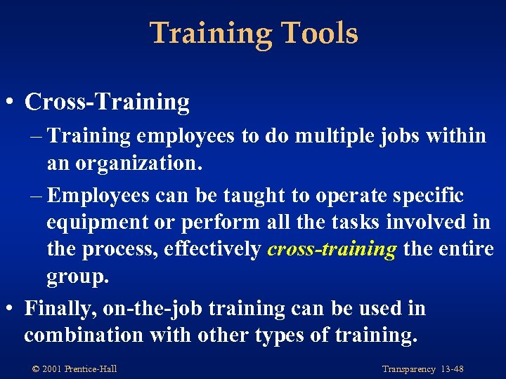 Training Tools • Cross-Training – Training employees to do multiple jobs within an organization.