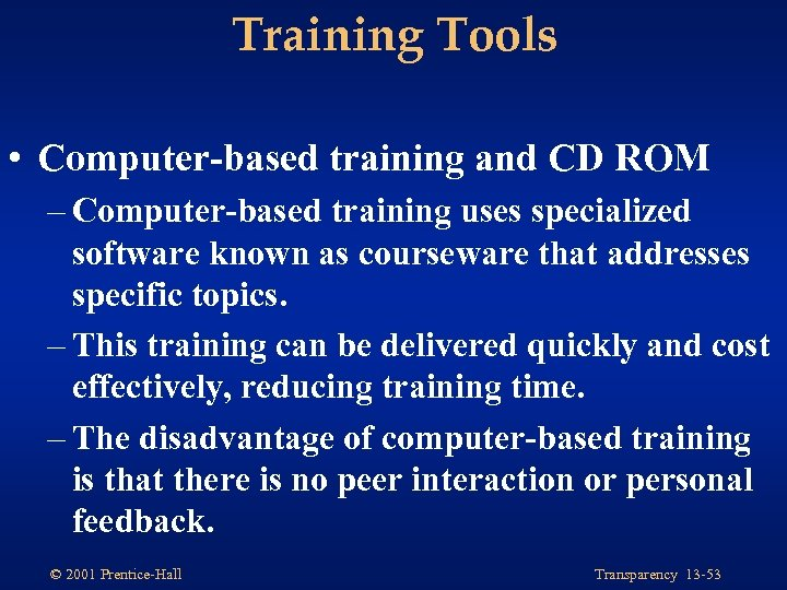 Training Tools • Computer-based training and CD ROM – Computer-based training uses specialized software