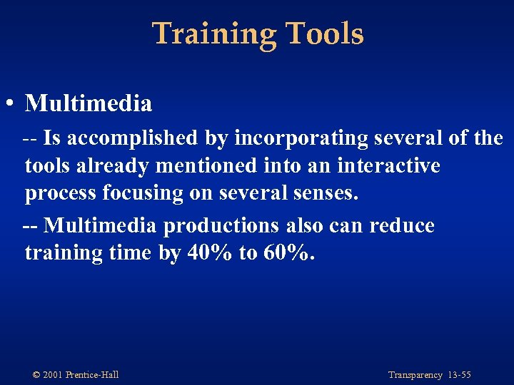 Training Tools • Multimedia -- Is accomplished by incorporating several of the tools already