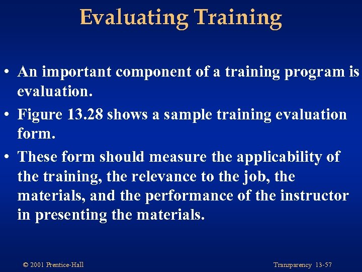 Evaluating Training • An important component of a training program is evaluation. • Figure