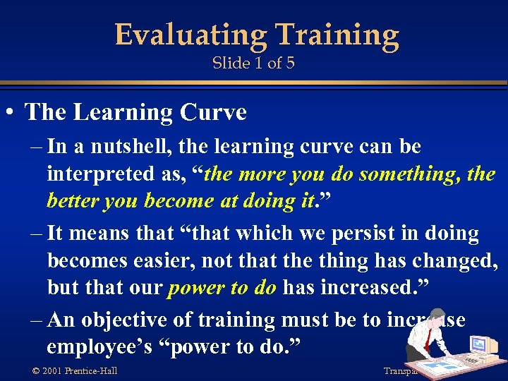 Evaluating Training Slide 1 of 5 • The Learning Curve – In a nutshell,