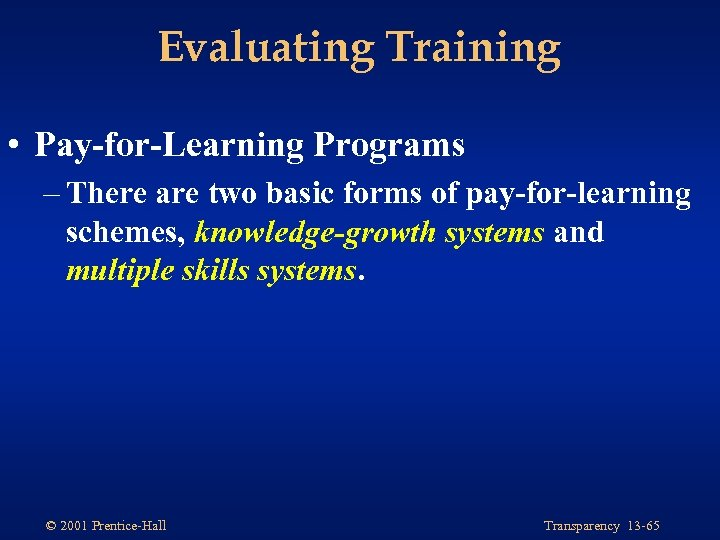 Evaluating Training • Pay-for-Learning Programs – There are two basic forms of pay-for-learning schemes,