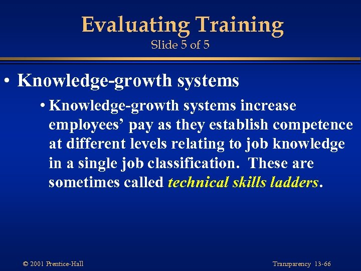 Evaluating Training Slide 5 of 5 • Knowledge-growth systems increase employees' pay as they