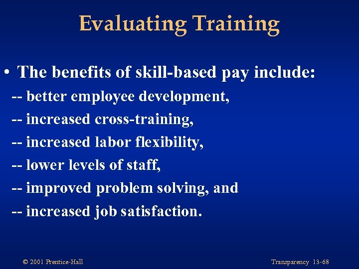 Evaluating Training • The benefits of skill-based pay include: -- better employee development, --