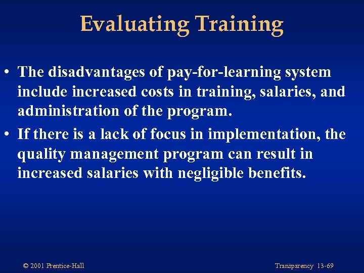 Evaluating Training • The disadvantages of pay-for-learning system include increased costs in training, salaries,
