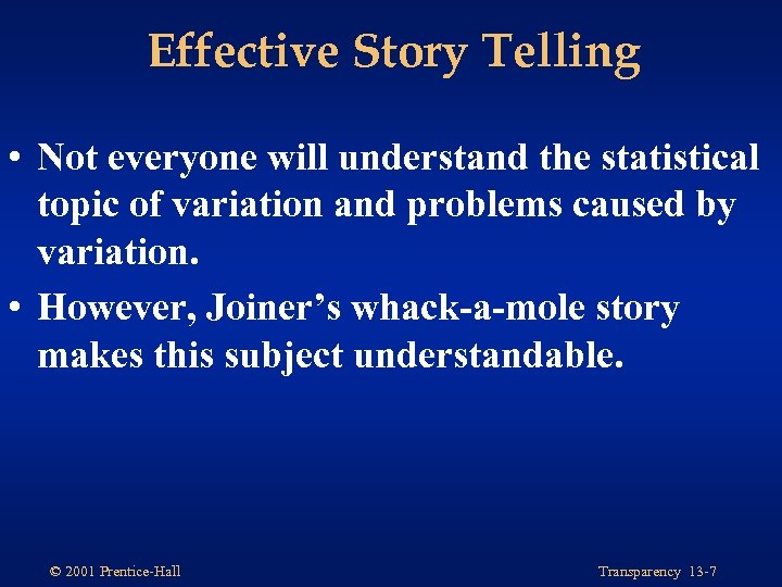 Effective Story Telling • Not everyone will understand the statistical topic of variation and