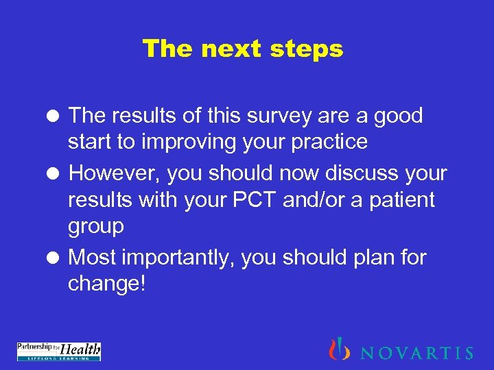 The next steps = The results of this survey are a good start to