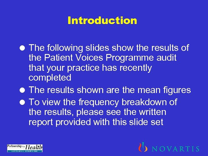 Introduction = The following slides show the results of the Patient Voices Programme audit