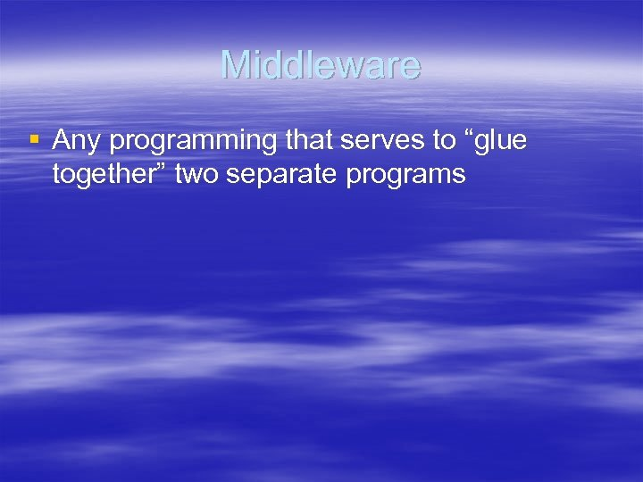 "Middleware § Any programming that serves to ""glue together"" two separate programs"