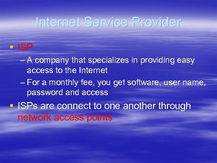 Internet Service Provider § ISP – A company that specializes in providing easy access
