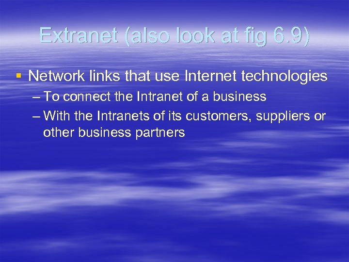 Extranet (also look at fig 6. 9) § Network links that use Internet technologies